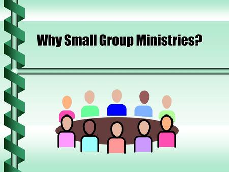Why Small Group Ministries? It is Biblical b Moses followed the counsel of his father-in-law, Jethro, in having small groups of tens (Exodus 18). b Jesus.