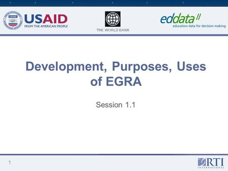 THE WORLD BANK Development, Purposes, Uses of EGRA Session 1.1 1.