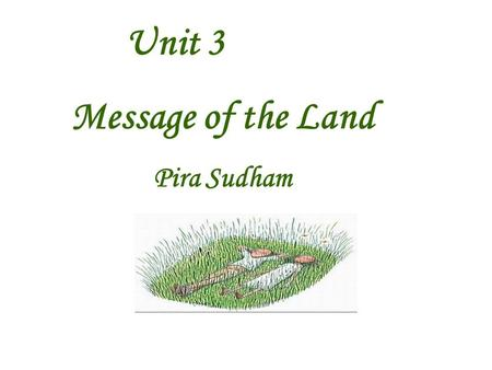 Unit 3 Message of the Land Pira Sudham Text Appreciation Lesson 3-Message of the Land I.Text AnalysisText Analysis 1. StyleStyle 2. Stylistic featureStylistic.