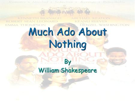 the deviation from the shakespeares love and marriage theme in much ado about nothing Language in much ado about nothing prose & verse prose has a  his other plays concerning romantic love: in much ado love is  nothing theme much ado.