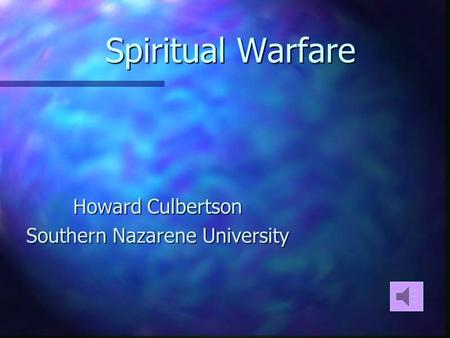 Spiritual Warfare Howard Culbertson Southern Nazarene University.