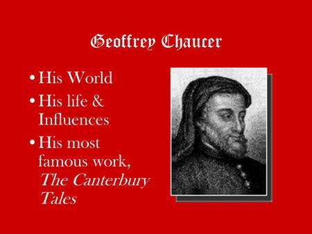 Geoffrey Chaucer His World His life & Influences His most famous work, The Canterbury Tales.