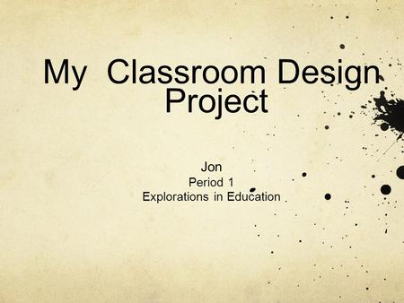 My Classroom Design Project Jon Period 1 Explorations in Education.