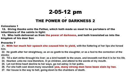 2-05-12 pm. THE POWER OF DARKNESS 2 Colossians 1 12. Giving thanks unto the Father, which hath made us meet to be partakers of the inheritance of the saints.