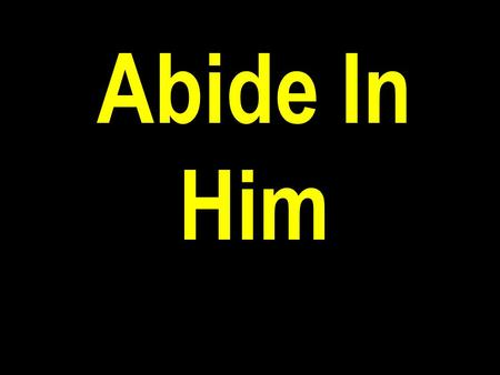 "Abide In Him. 2 John 1:9-11 ""Whosoever transgresseth, and abideth not in the doctrine of Christ, hath not God. He that abideth in the doctrine of Christ,"