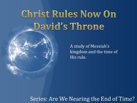 Series: Are We Nearing the End of Time? A study of Messiah's kingdom and the time of His rule.