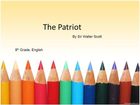The Patriot 9 th Grade, English By Sir Walter Scott.