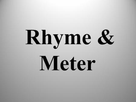 "Rhyme & Meter. Review 1.How many syllables does ""dilemma"" have? 2.How many syllables do iambs & trochaics have? 3.The word ""infer"" has what type of rhythm?"
