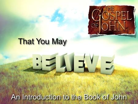 That You May An Introduction to the Book of John.