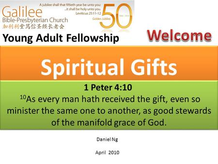 Spiritual Gifts Young Adult Fellowship Daniel Ng April 2010 1 Peter 4:10 10 As every man hath received the gift, even so minister the same one to another,
