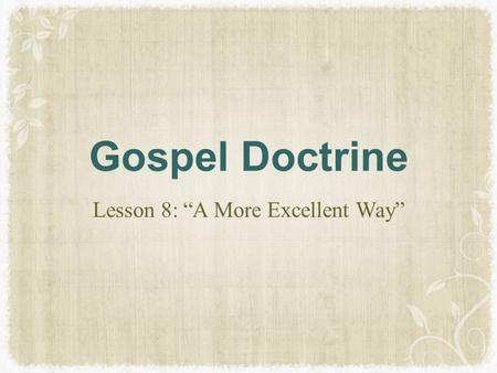 "Gospel Doctrine Lesson 8: ""A More Excellent Way""."