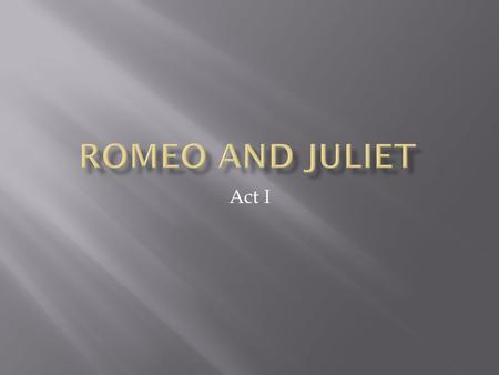 Act I.  Sampson and Gregory are servants of the Capulet family, which has been feuding with the Montague family for quite some time. The feud has reached.