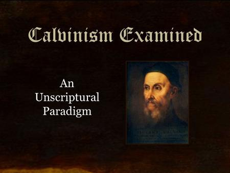 Calvinism Examined An Unscriptural Paradigm. Reformed Theology Defined: Reformed Theology is the theology of the protestant movement that reformed the.
