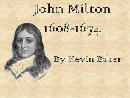 John Milton 1608-1674 By Kevin Baker. Early Life Born in London 1 of 3 children who survived infancy Disinherited by parents Re-adopted Adoptive father.