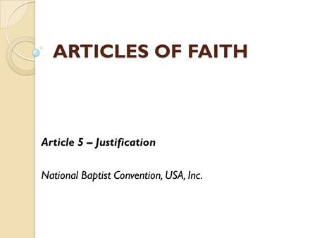 ARTICLES OF FAITH Article 5 – Justification National Baptist Convention, USA, Inc.