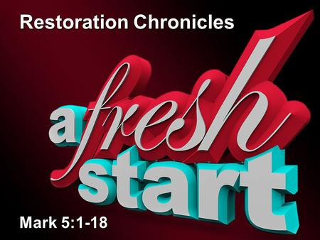 Restoration Chronicles Mark 5:1-18. Restoration Chronicles 2 Message Thesis: Jesus restores broken lives! Message Objective: To show the restoration focus.
