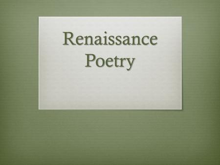 Renaissance Poetry. Targets  Identify the structure and themes of Renaissance poetry  Recognize the impact of a renewed interest in Greek and Roman.