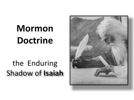 Shadow of Isaiah Mormon Doctrine the Enduring Shadow of Isaiah.