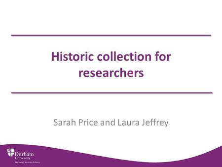 Historic collection for researchers Sarah Price and Laura Jeffrey.