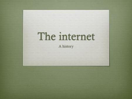 "The internet A history. Internet origins  Faculty ""early adopters"" established class web sites in the mid 1990s.  We used hand-coded HTML, the language."