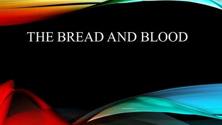 "THE BREAD AND BLOOD. John 6:32-35 Then Jesus said to them, ""Most assuredly, I say to you, Moses did not give you the bread from heaven, but My Father."