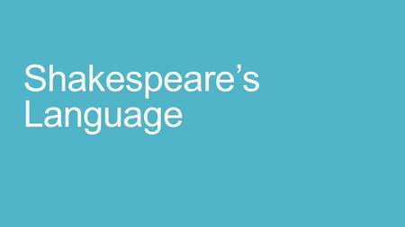 Shakespeare's Language. Objective To feel more comfortable with Shakespeare's language, sentence structure, verb forms, and pronouns.