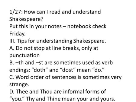 1/27: How can I read and understand Shakespeare? Put this in your notes – notebook check Friday. III. Tips for understanding Shakespeare. A. Do not stop.