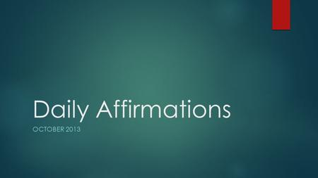 Daily Affirmations OCTOBER 2013. My soul is tranquil. Bless the Lord, Oh my soul: and all That is within me, bless His Holy Name. – Psalms 103:1.