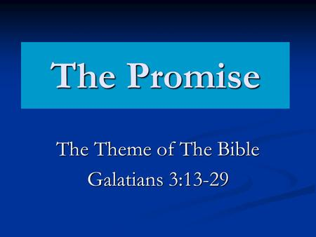 The Promise The Theme of The Bible Galatians 3:13-29.