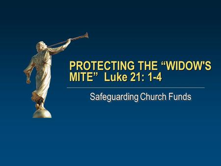 "PROTECTING THE ""WIDOW'S MITE"" Luke 21: 1-4 Safeguarding Church Funds."