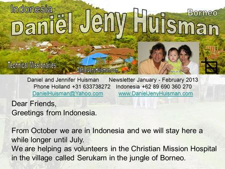 Daniel and Jennifer Huisman Newsletter January - February 2013 Phone Holland +31 633738272 Indonesia +62 89 690 360 270