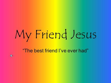 "My Friend Jesus ""The best friend I've ever had"" My friend is a Real King, How about yours? How cool is it to have a friend who actually has a kingdom?"