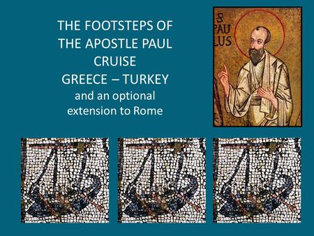 THE FOOTSTEPS OF THE APOSTLE PAUL CRUISE GREECE – TURKEY and an optional extension to Rome.