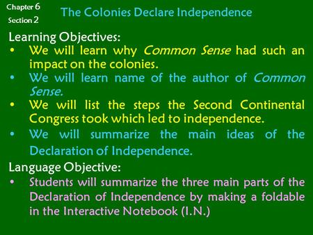 The Colonies Declare Independence Learning Objectives: We will learn why Common Sense had such an impact on the colonies. We will learn name of the author.