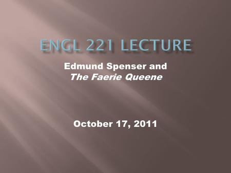 October 17, 2011 Edmund Spenser and The Faerie Queene.