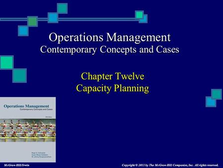 Operations Management Contemporary Concepts and Cases Chapter Twelve Capacity Planning Copyright © 2011 by The McGraw-Hill Companies, Inc. All rights.