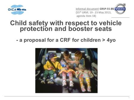 Child safety with respect to vehicle protection and booster seats - a proposal for a CRF for children > 4yo 1 Informal document GRSP-55-35 (55 th GRSP,