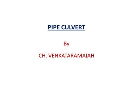 PIPE CULVERT By CH. VENKATARAMAIAH. (1)A pipe culvert is normally proposed where a canal with a discharge of 1 cumec to 1.5 cumec crosses the village/