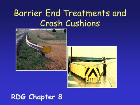 Barrier End Treatments and Crash Cushions RDG Chapter 8.