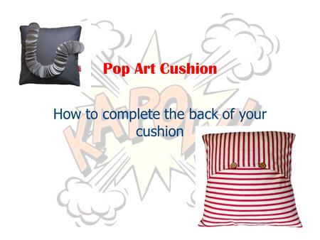 Pop Art Cushion How to complete the back of your cushion.