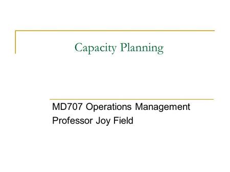 MD707 Operations Management Professor Joy Field