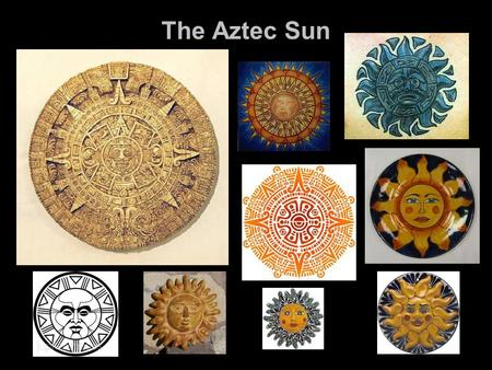 The Aztec Sun. The Aztecs worshipped many gods, especially the Sun god. They made human sacrifices to the gods to keep the sun alive. The Aztec's solar.