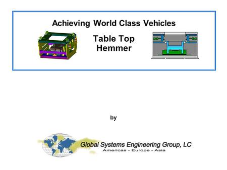 Achieving World Class Vehicles with Agile Fabrication Systems for Achieving World Class Vehicles Table Top Hemmer August 22, 2001 by.