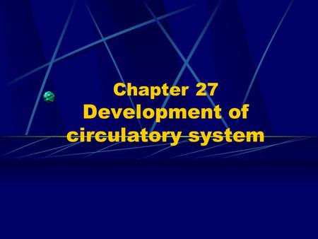 Chapter 27 Development of circulatory system