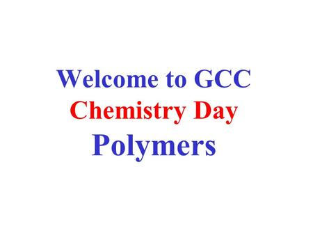 Welcome to GCC Chemistry Day Polymers Polymers A polymer is a large molecule formed by chemically linking together many simpler molecules, which are.