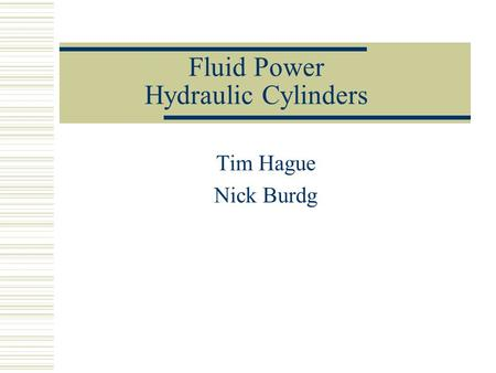 Fluid Power Hydraulic Cylinders Tim Hague Nick Burdg.