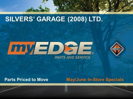 SILVERS' GARAGE (2008) LTD. Parts Priced to Move May/June In-Store Specials.