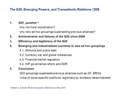 "The G20, Emerging Powers, and Transatlantic Relations / DIIS 1. G20 ""puzzles"": why not more coordination? why new ad hoc groupings superseding previous."