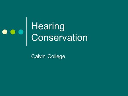 Hearing Conservation Calvin College. The Effects of Noise on Hearing Continuous exposure to excessive levels of noise may cause irreversible hearing loss.