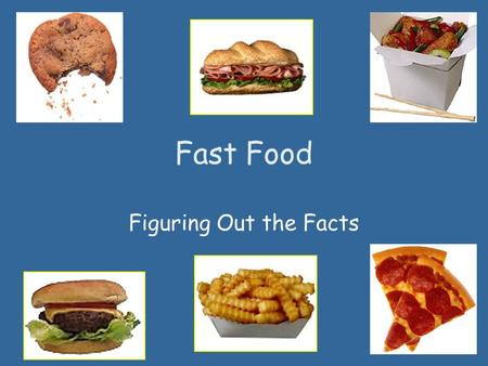 Fast Food Figuring Out the Facts. Project Sponsors School District of Philadelphia Department of Nutrition Sciences, Drexel University USDA Project Funded.